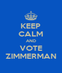 KEEP CALM AND VOTE ZIMMERMAN - Personalised Poster A4 size