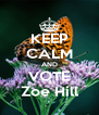 KEEP CALM AND VOTE Zoe Hill - Personalised Poster A4 size