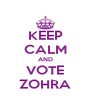 KEEP CALM AND VOTE ZOHRA - Personalised Poster A4 size