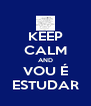 KEEP CALM AND VOU É ESTUDAR - Personalised Poster A4 size