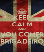 KEEP CALM AND VOU COMER BRIGADEIRO - Personalised Poster A4 size