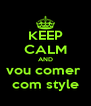 KEEP CALM AND vou comer  com style - Personalised Poster A4 size