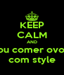 KEEP CALM AND vou comer ovos  com style - Personalised Poster A4 size