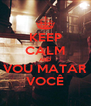 KEEP CALM AND VOU MATAR VOCÊ - Personalised Poster A4 size