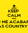 KEEP  CALM AND VOU ME ACABAR NO CALDAS COUNTRY SHOW - Personalised Poster A4 size