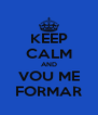 KEEP CALM AND VOU ME FORMAR - Personalised Poster A4 size