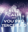 KEEP CALM AND VOU PRO TERCEIRÃO - Personalised Poster A4 size
