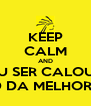 KEEP CALM AND VOU SER CALOURO DE MED DA MELHOR DO MS - Personalised Poster A4 size