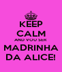 KEEP CALM AND VOU SER MADRINHA DA ALICE! - Personalised Poster A4 size