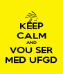 KEEP CALM AND VOU SER MED UFGD - Personalised Poster A4 size