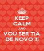 KEEP CALM AND VOU SER TIA DE NOVO !!! - Personalised Poster A4 size