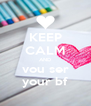 KEEP CALM AND vou ser your bf - Personalised Poster A4 size
