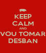 KEEP CALM AND VOU TOMAR DESBAN - Personalised Poster A4 size