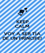 KEEP CALM AND VOY A SER TÍA DE UN PRÍNCIPE! - Personalised Poster A4 size