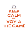 KEEP CALM AND VOY A THE GAME - Personalised Poster A4 size