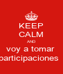 KEEP CALM AND voy a tomar  participaciones   - Personalised Poster A4 size