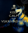KEEP CALM AND VSKRIVAEMSYA  - Personalised Poster A4 size