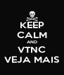 KEEP CALM AND VTNC VEJA MAIS - Personalised Poster A4 size