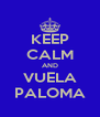 KEEP CALM AND VUELA PALOMA - Personalised Poster A4 size