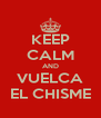 KEEP CALM AND VUELCA EL CHISME - Personalised Poster A4 size