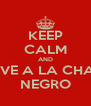 KEEP CALM AND VUELVE A LA CHAMBA NEGRO - Personalised Poster A4 size