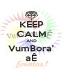 KEEP CALM AND VumBora' aÊ - Personalised Poster A4 size