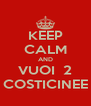KEEP CALM AND VUOI  2 COSTICINEE - Personalised Poster A4 size