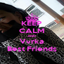 KEEP CALM AND Vvrka Best Friends - Personalised Poster A4 size