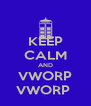 KEEP CALM AND VWORP VWORP  - Personalised Poster A4 size