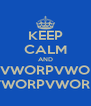 KEEP CALM AND VWORPVWO VWORPVWORP - Personalised Poster A4 size