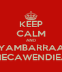 KEEP CALM AND VYAMBARRAAR MECAWENDIEA - Personalised Poster A4 size