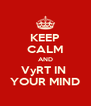 KEEP CALM AND VyRT IN  YOUR MIND - Personalised Poster A4 size