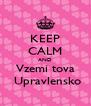 KEEP CALM AND Vzemi tova   Upravlensko  - Personalised Poster A4 size