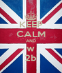 KEEP CALM AND w 2b - Personalised Poster A4 size