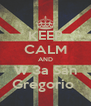 KEEP CALM AND W 3a San Gregorio  - Personalised Poster A4 size