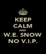 KEEP CALM AND W.E. SNOW NO V.I.P. - Personalised Poster A4 size
