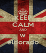 KEEP CALM AND w eldorado - Personalised Poster A4 size