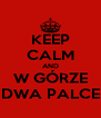KEEP CALM AND W GÓRZE DWA PALCE - Personalised Poster A4 size