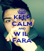 KEEP CALM AND W IL  FARA - Personalised Poster A4 size