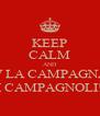 KEEP CALM AND W LA CAMPAGNA  E I CAMPAGNOLI!!!! - Personalised Poster A4 size