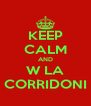 KEEP CALM AND W LA CORRIDONI - Personalised Poster A4 size