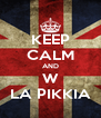KEEP CALM AND W LA PIKKIA - Personalised Poster A4 size