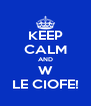 KEEP CALM AND W LE CIOFE! - Personalised Poster A4 size