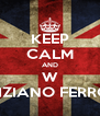 KEEP CALM AND W TIZIANO FERRO - Personalised Poster A4 size