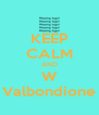 KEEP CALM AND W Valbondione - Personalised Poster A4 size