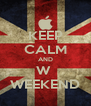 KEEP CALM AND W  WEEKEND - Personalised Poster A4 size