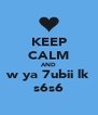 KEEP CALM AND w ya 7ubii lk s6s6 - Personalised Poster A4 size