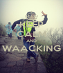 KEEP CALM AND WAACKING  - Personalised Poster A4 size