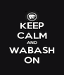 KEEP CALM AND WABASH ON - Personalised Poster A4 size