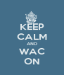 KEEP CALM AND WAC ON - Personalised Poster A4 size